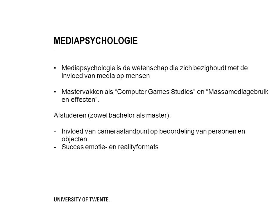 MEDIAPSYCHOLOGIE Mediapsychologie is de wetenschap die zich bezighoudt met de invloed van media op mensen.