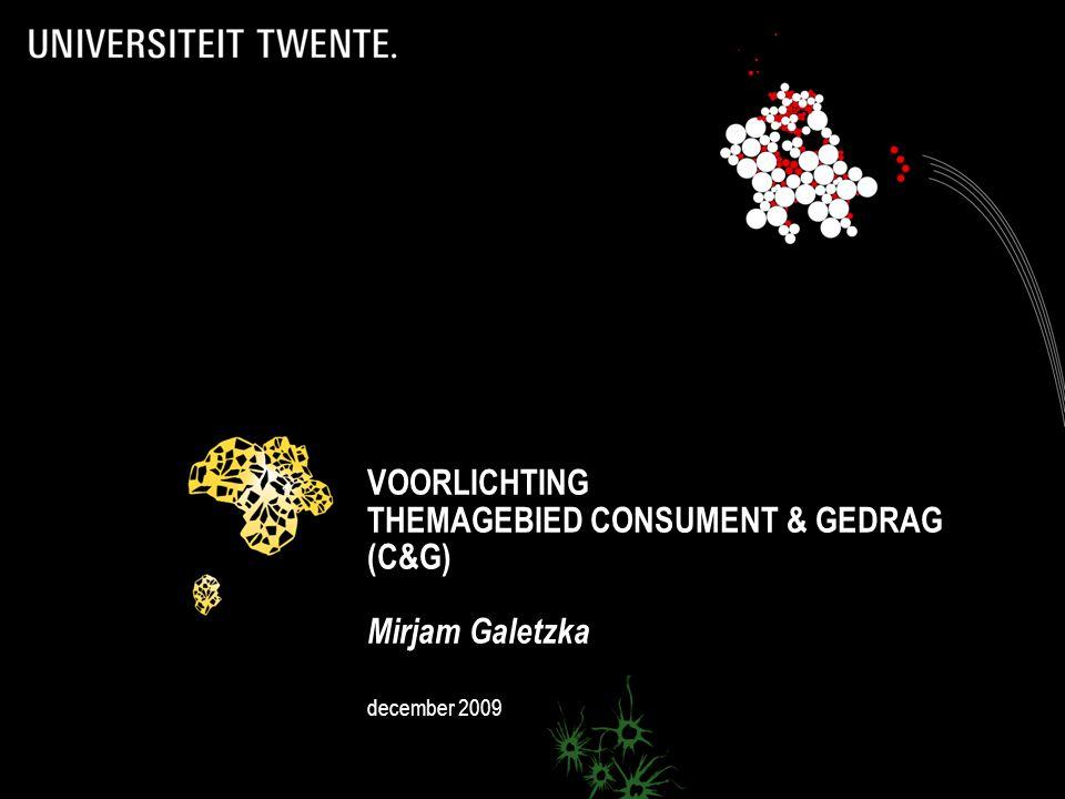 VOORLICHTING THEMAGEBIED CONSUMENT & GEDRAG (C&G) Mirjam Galetzka december 2009