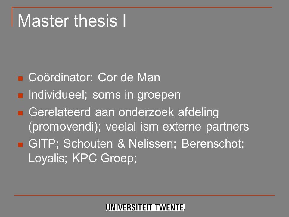 Master thesis I Coördinator: Cor de Man Individueel; soms in groepen