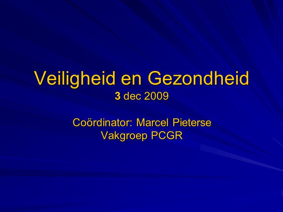 Veiligheid en Gezondheid 3 dec 2009 Coördinator: Marcel Pieterse Vakgroep PCGR