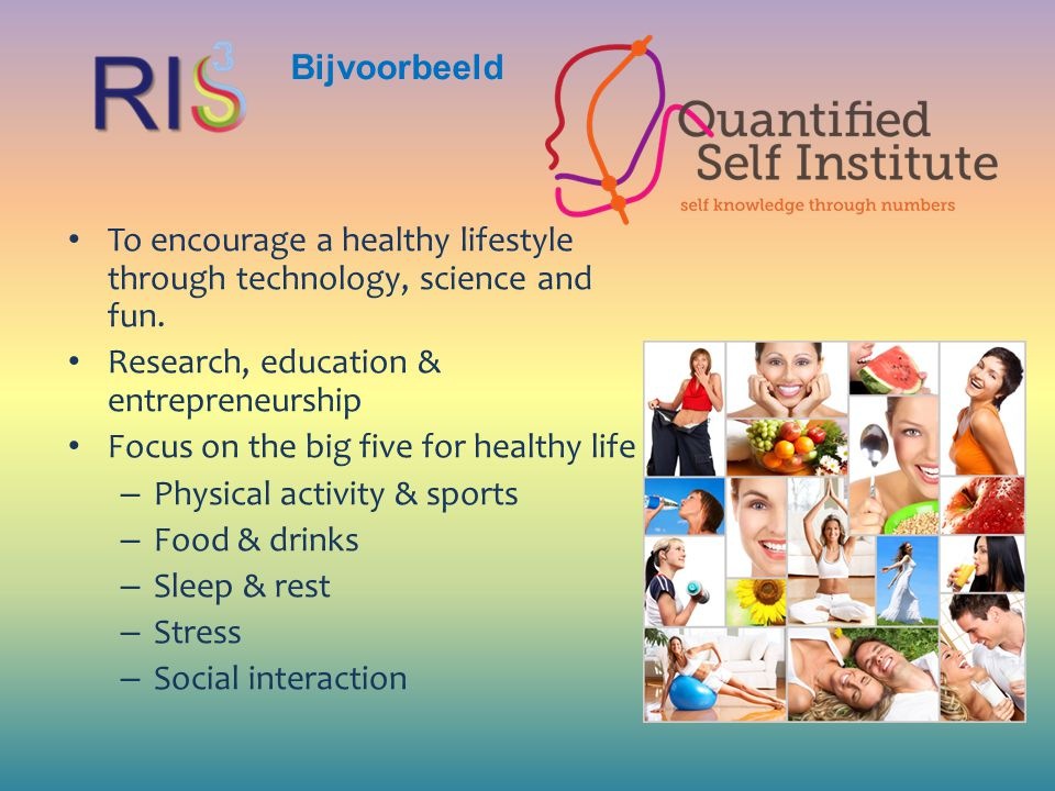 Bijvoorbeeld To encourage a healthy lifestyle through technology, science and fun. Research, education & entrepreneurship.