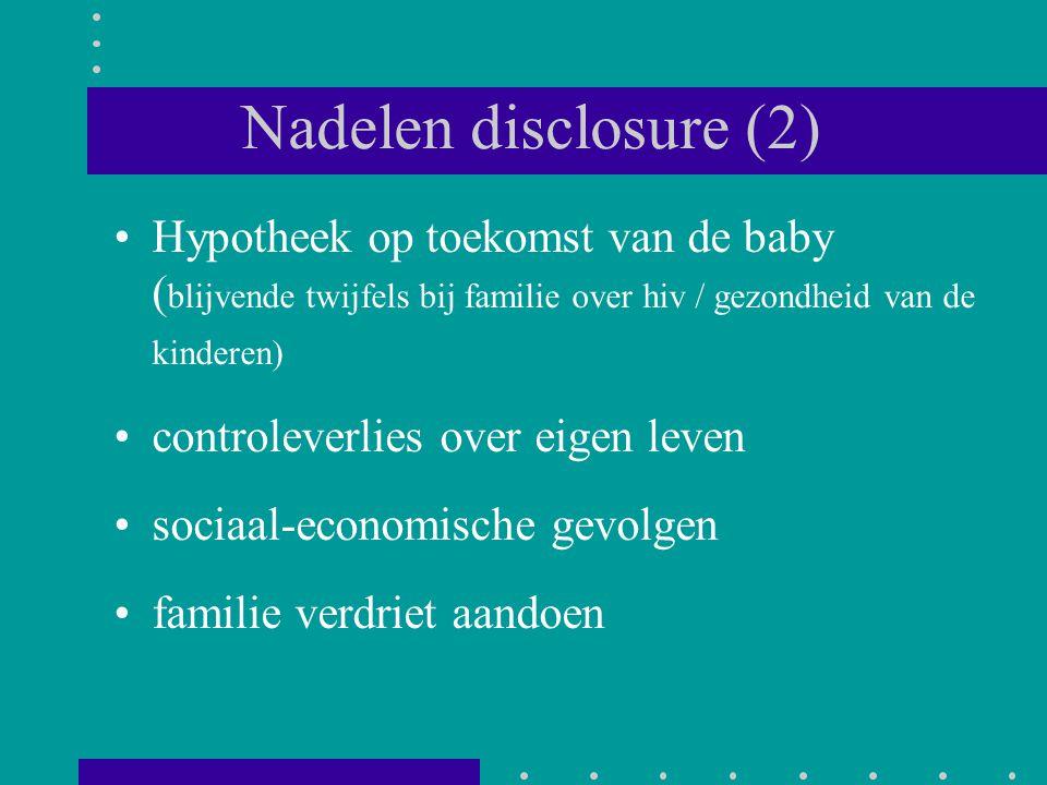 Nadelen disclosure (2) Hypotheek op toekomst van de baby (blijvende twijfels bij familie over hiv / gezondheid van de kinderen)