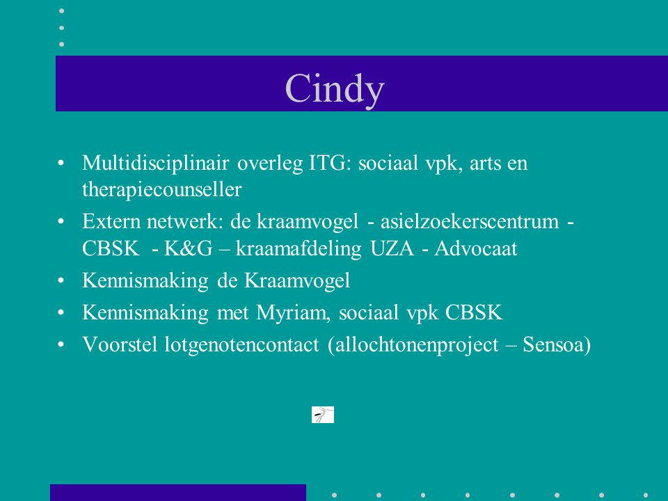 Cindy Multidisciplinair overleg ITG: sociaal vpk, arts en therapiecounseller.
