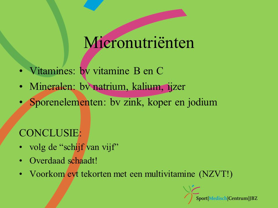 Micronutriënten Vitamines: bv vitamine B en C