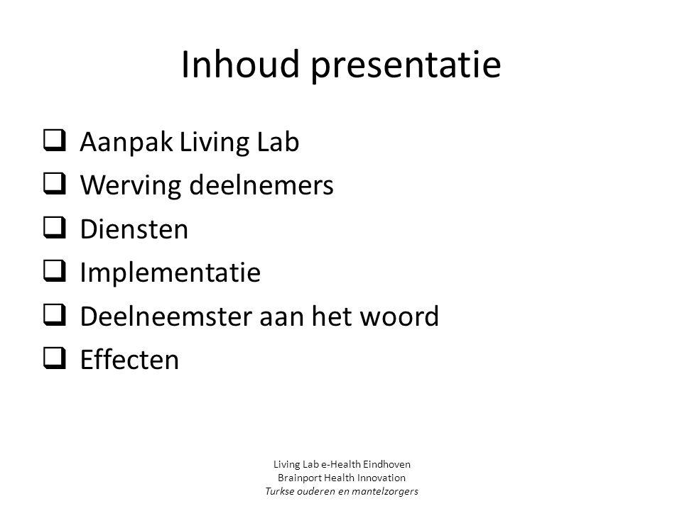Inhoud presentatie Aanpak Living Lab Werving deelnemers Diensten