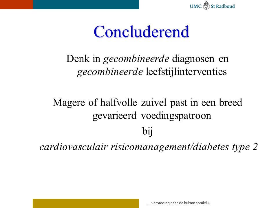 Concluderend Denk in gecombineerde diagnosen en gecombineerde leefstijlinterventies.
