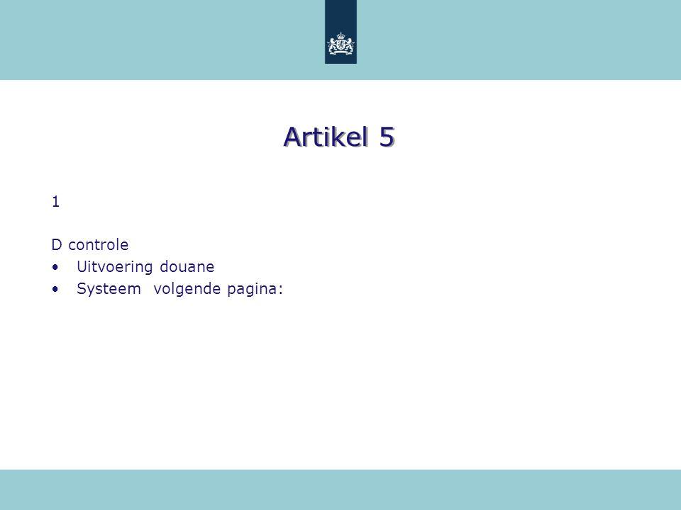 Artikel 5 1 D controle Uitvoering douane Systeem volgende pagina: