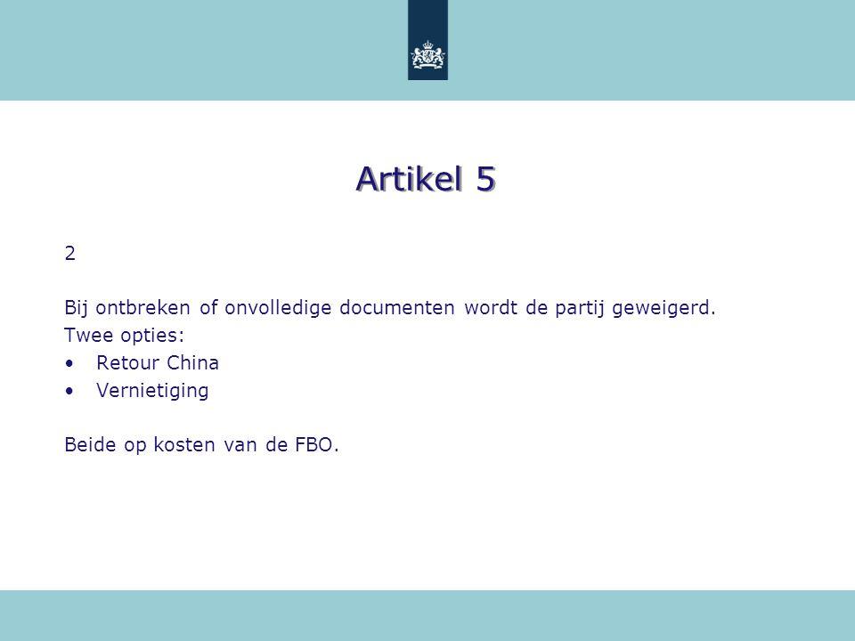 Artikel 5 2. Bij ontbreken of onvolledige documenten wordt de partij geweigerd. Twee opties: Retour China.