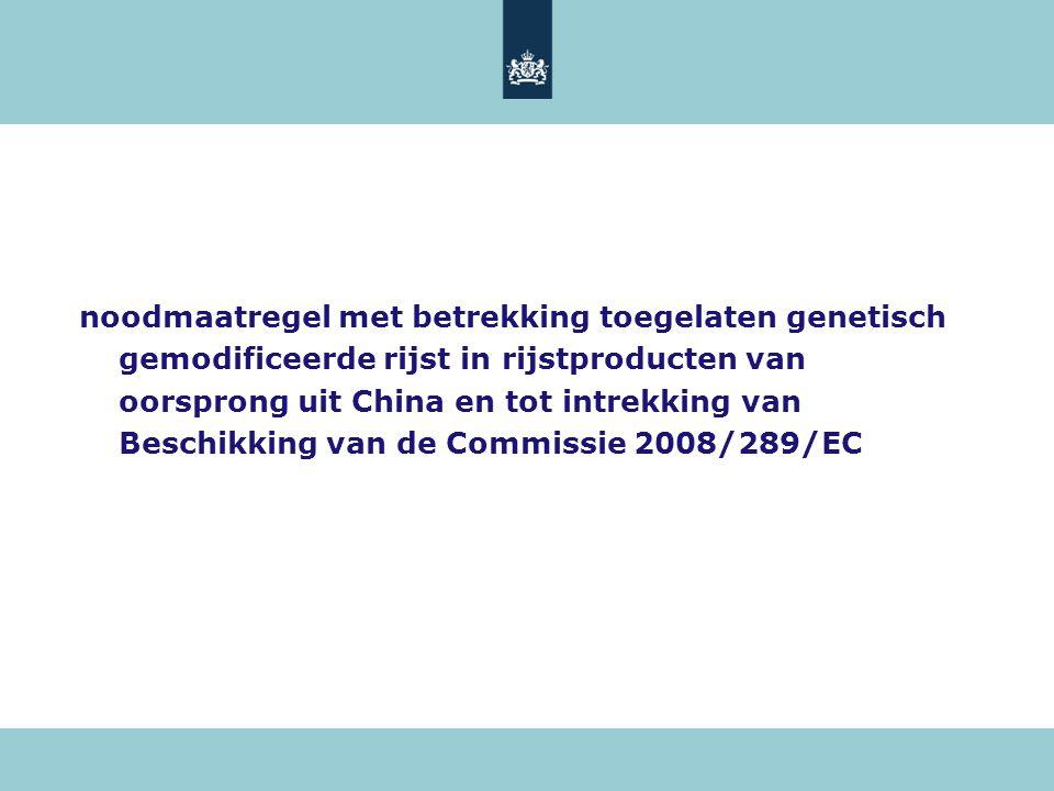 noodmaatregel met betrekking toegelaten genetisch gemodificeerde rijst in rijstproducten van oorsprong uit China en tot intrekking van Beschikking van de Commissie 2008/289/EC