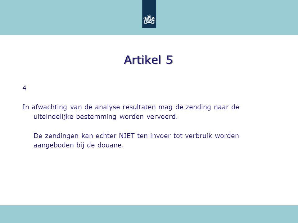 Artikel 5 4. In afwachting van de analyse resultaten mag de zending naar de uiteindelijke bestemming worden vervoerd.
