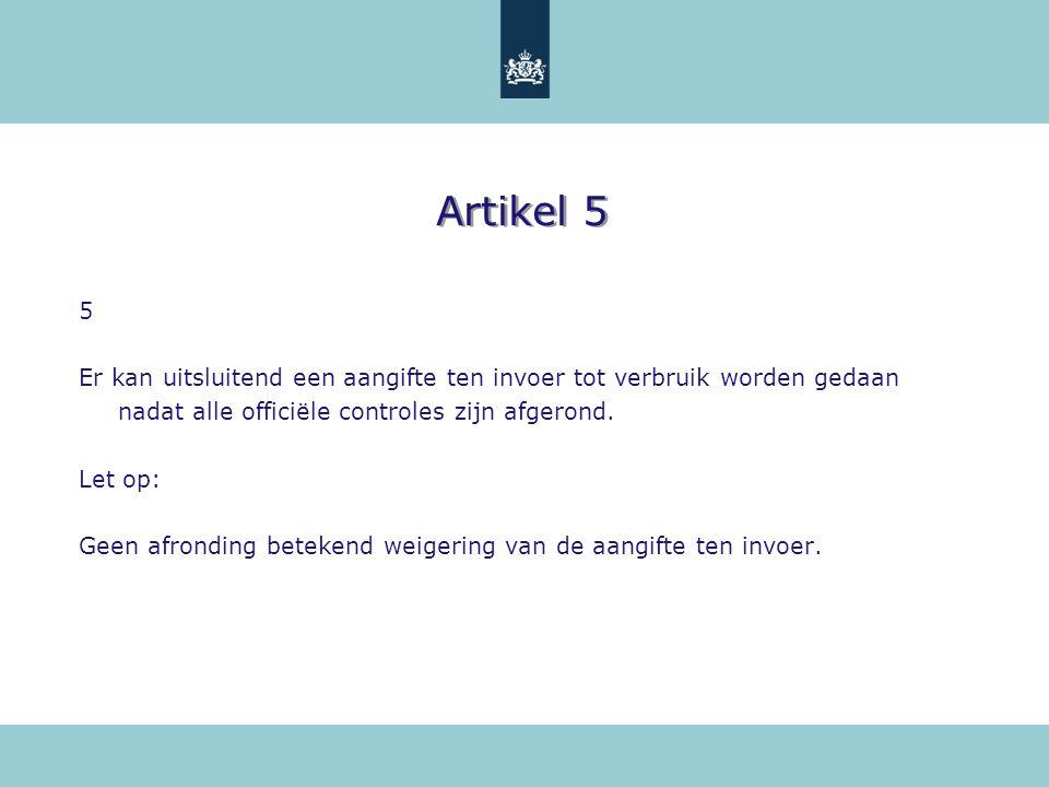 Artikel 5 5. Er kan uitsluitend een aangifte ten invoer tot verbruik worden gedaan nadat alle officiële controles zijn afgerond.