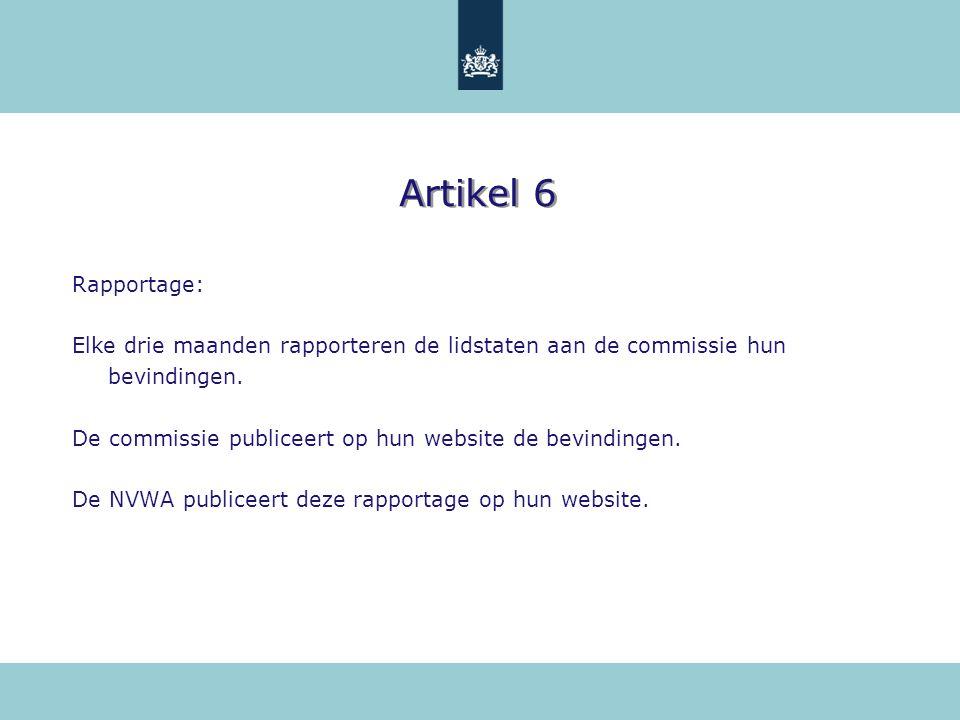 Artikel 6 Rapportage: Elke drie maanden rapporteren de lidstaten aan de commissie hun bevindingen.