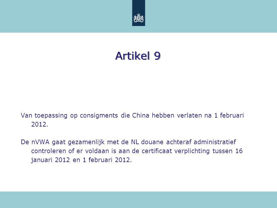 Artikel 9 Van toepassing op consigments die China hebben verlaten na 1 februari 2012.