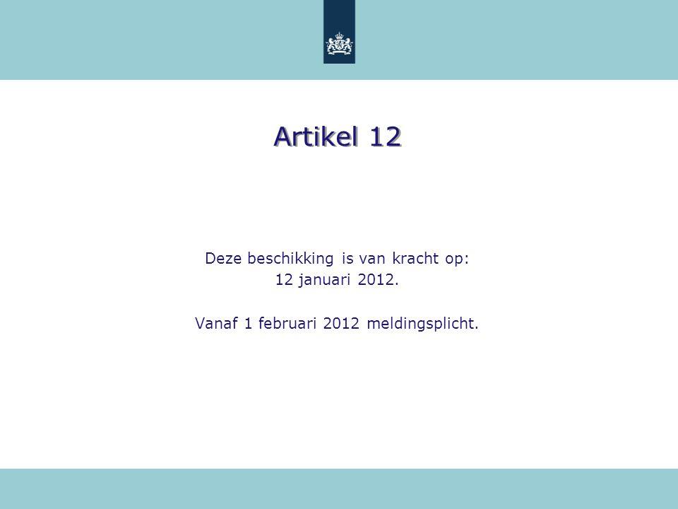 Artikel 12 Deze beschikking is van kracht op: 12 januari 2012.