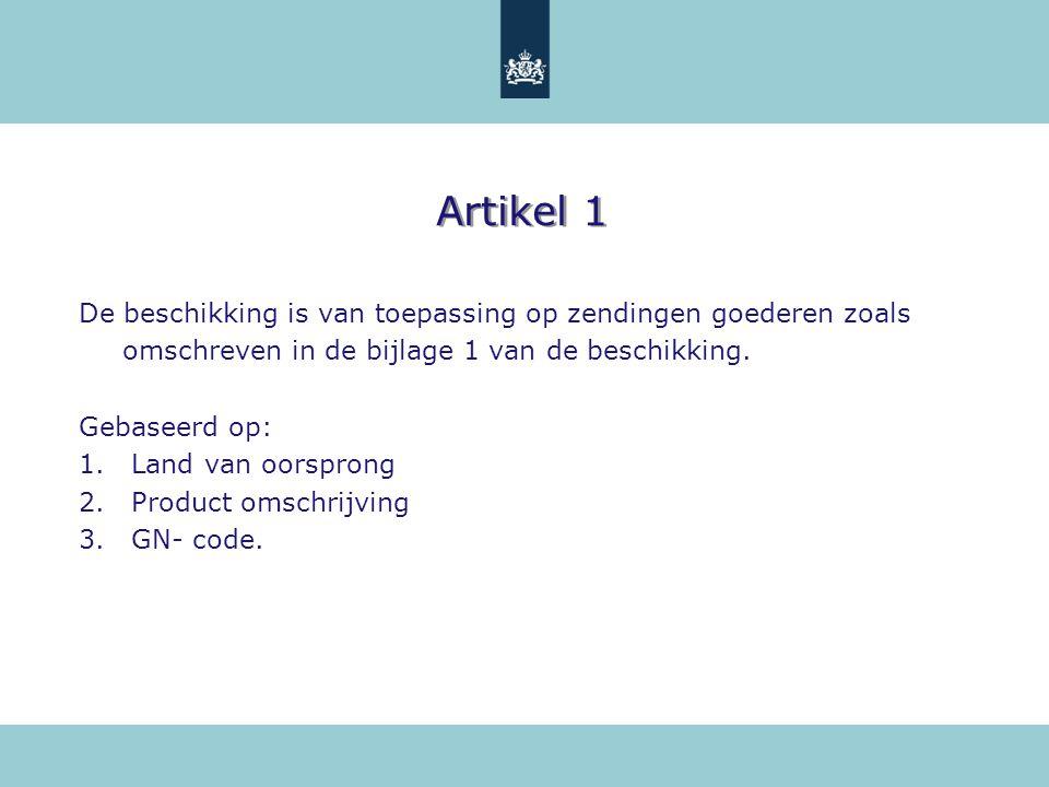 Artikel 1 De beschikking is van toepassing op zendingen goederen zoals omschreven in de bijlage 1 van de beschikking.
