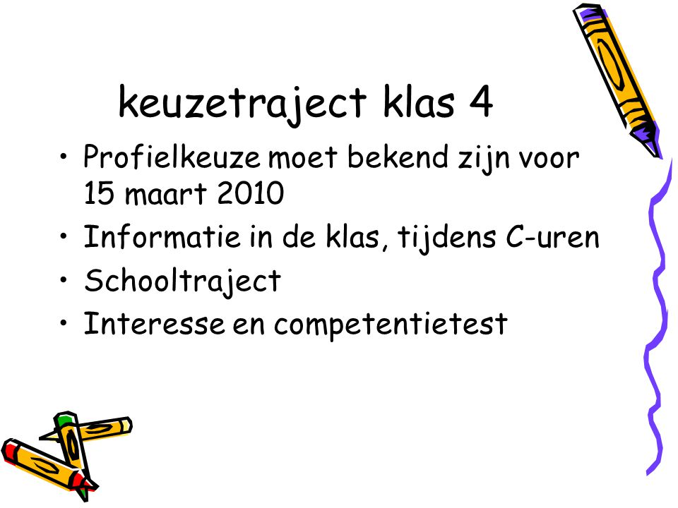 keuzetraject klas 4 Profielkeuze moet bekend zijn voor 15 maart 2010