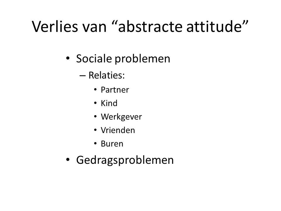 Verlies van abstracte attitude