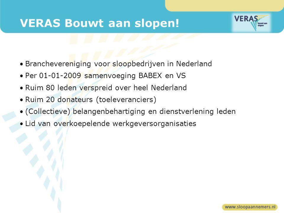VERAS Bouwt aan slopen! Branchevereniging voor sloopbedrijven in Nederland. Per 01-01-2009 samenvoeging BABEX en VS.