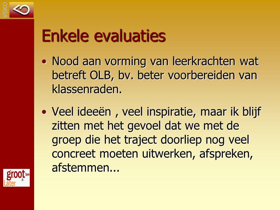 Enkele evaluaties Nood aan vorming van leerkrachten wat betreft OLB, bv. beter voorbereiden van klassenraden.