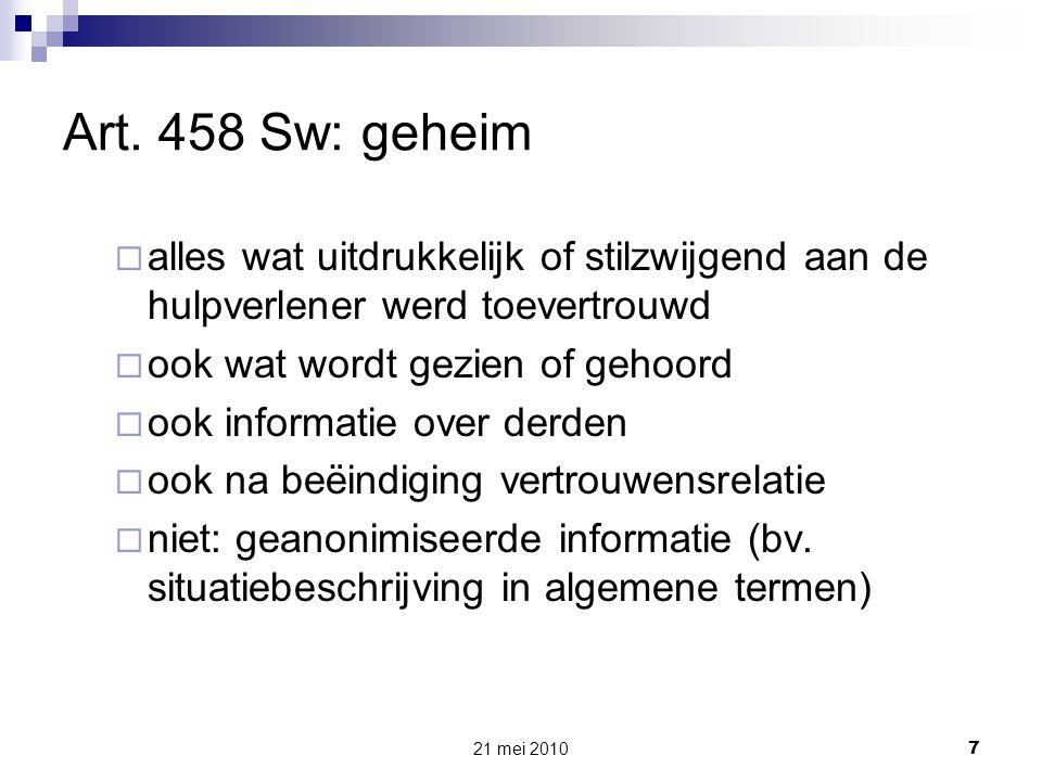 Art. 458 Sw: geheim alles wat uitdrukkelijk of stilzwijgend aan de hulpverlener werd toevertrouwd. ook wat wordt gezien of gehoord.