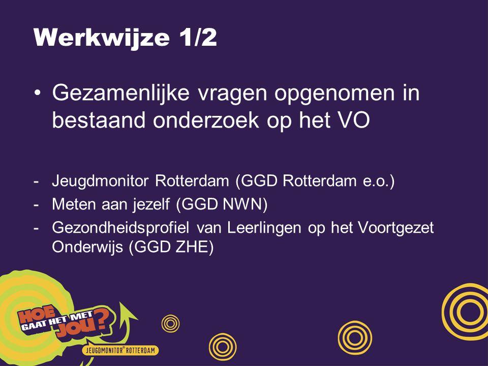 Werkwijze 1/2 Gezamenlijke vragen opgenomen in bestaand onderzoek op het VO. Jeugdmonitor Rotterdam (GGD Rotterdam e.o.)