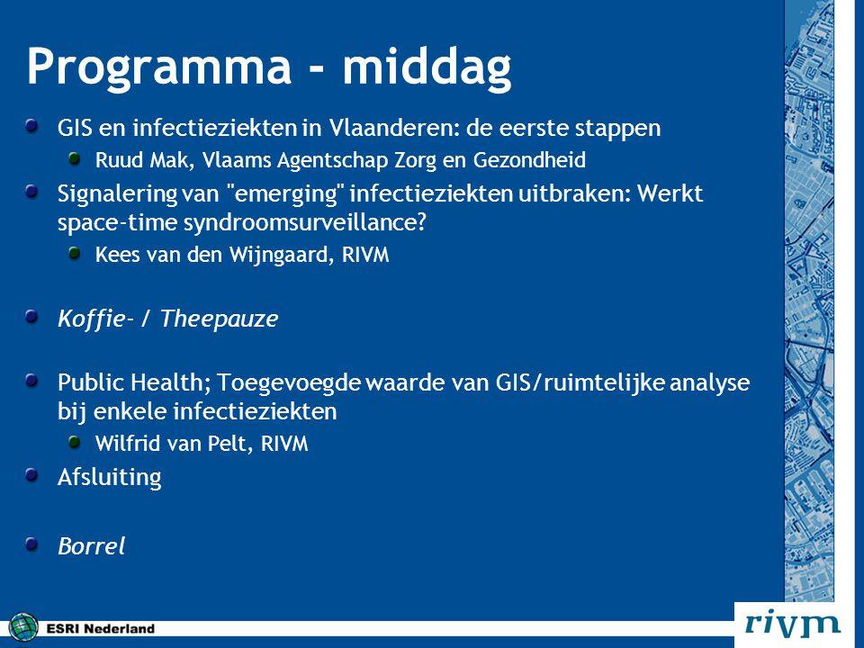 Programma - middag GIS en infectieziekten in Vlaanderen: de eerste stappen. Ruud Mak, Vlaams Agentschap Zorg en Gezondheid.