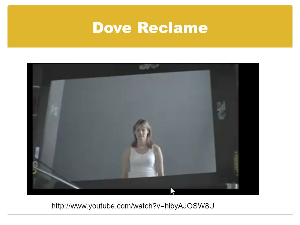 Dove Reclame http://www.youtube.com/watch v=hibyAJOSW8U