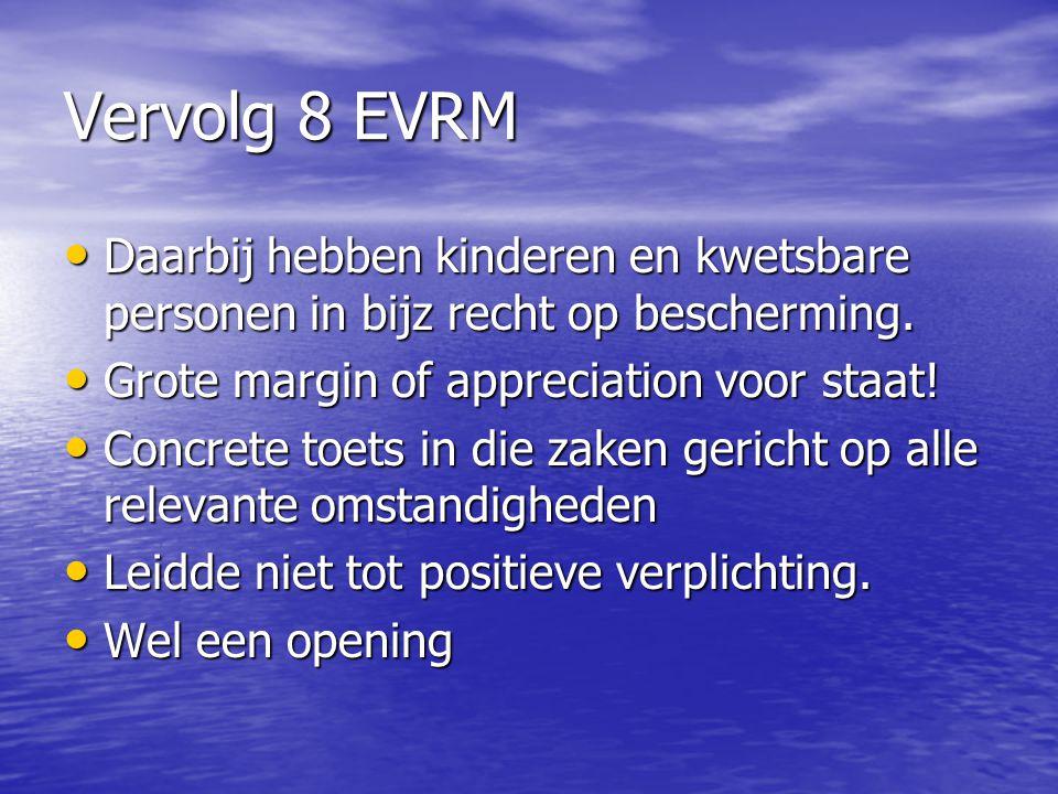 Vervolg 8 EVRM Daarbij hebben kinderen en kwetsbare personen in bijz recht op bescherming. Grote margin of appreciation voor staat!