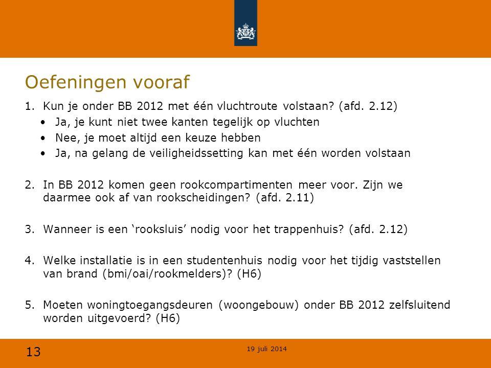 Oefeningen vooraf Kun je onder BB 2012 met één vluchtroute volstaan (afd. 2.12) Ja, je kunt niet twee kanten tegelijk op vluchten.