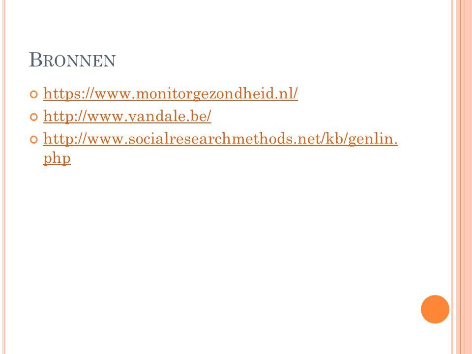 Bronnen https://www.monitorgezondheid.nl/ http://www.vandale.be/