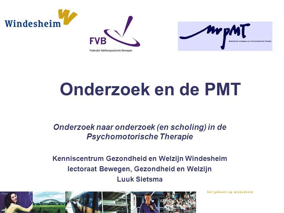 Onderzoek en de PMT Onderzoek naar onderzoek (en scholing) in de Psychomotorische Therapie. Kenniscentrum Gezondheid en Welzijn Windesheim.