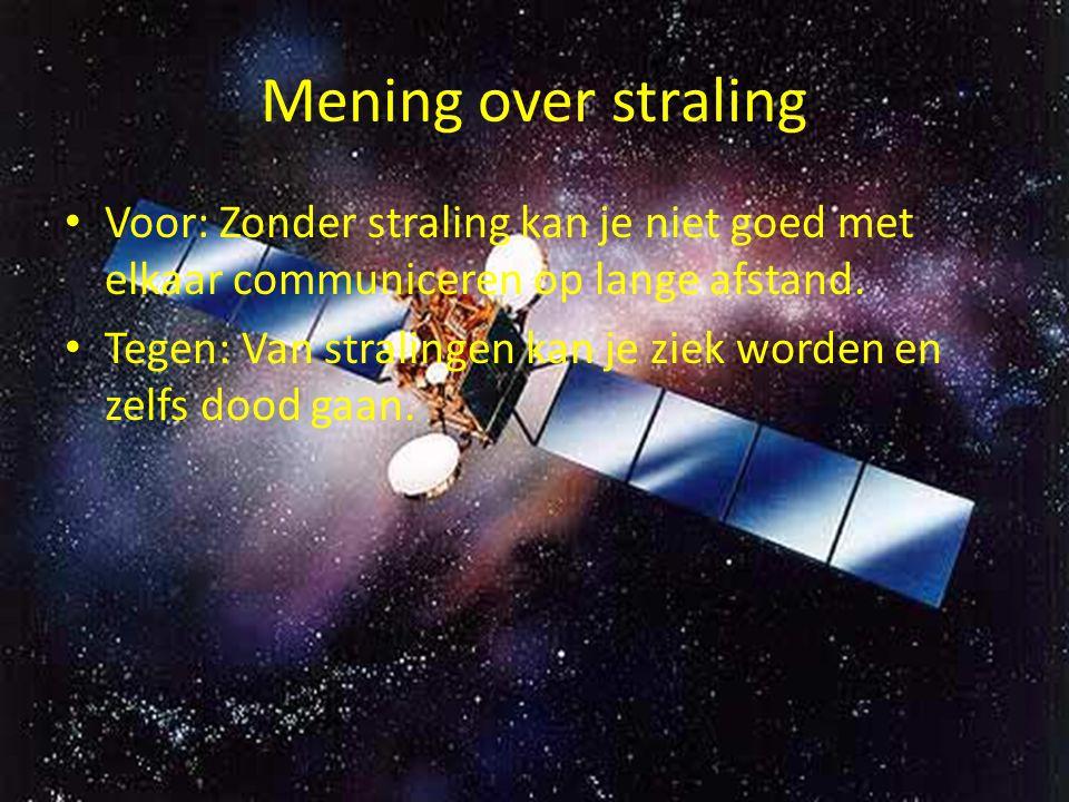 Mening over straling Voor: Zonder straling kan je niet goed met elkaar communiceren op lange afstand.