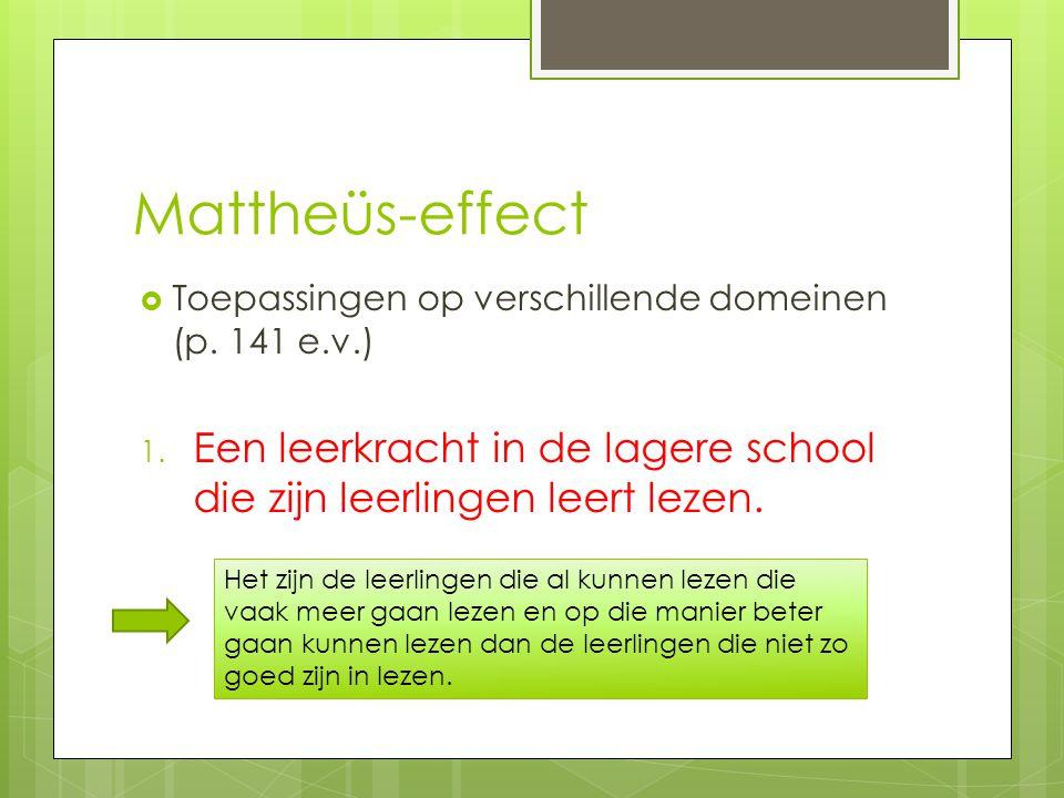 Mattheüs-effect Toepassingen op verschillende domeinen (p. 141 e.v.) Een leerkracht in de lagere school die zijn leerlingen leert lezen.