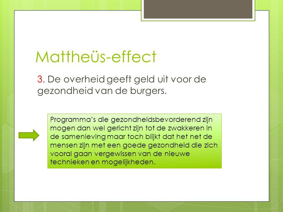 Mattheüs-effect 3. De overheid geeft geld uit voor de gezondheid van de burgers.