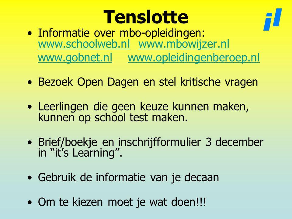 Tenslotte Informatie over mbo-opleidingen: www.schoolweb.nl www.mbowijzer.nl. www.gobnet.nl www.opleidingenberoep.nl.