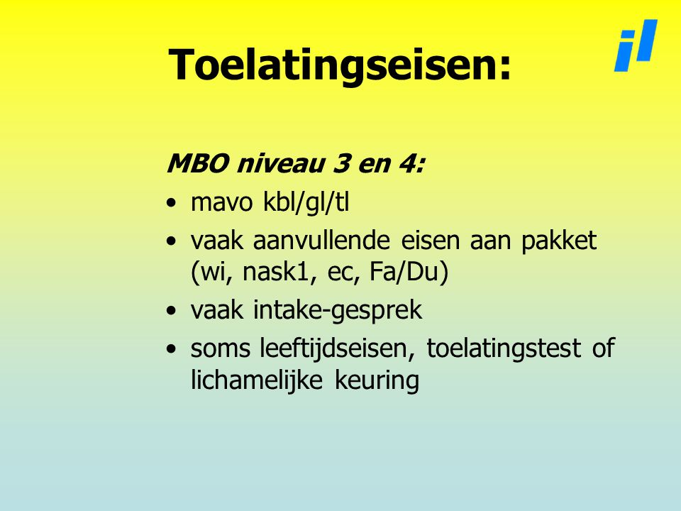 Toelatingseisen: MBO niveau 3 en 4: mavo kbl/gl/tl