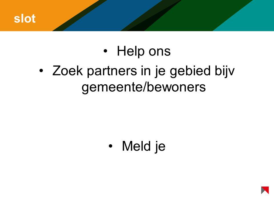 Zoek partners in je gebied bijv gemeente/bewoners
