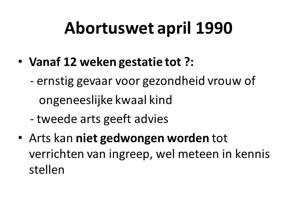 Abortuswet april 1990 Vanaf 12 weken gestatie tot :