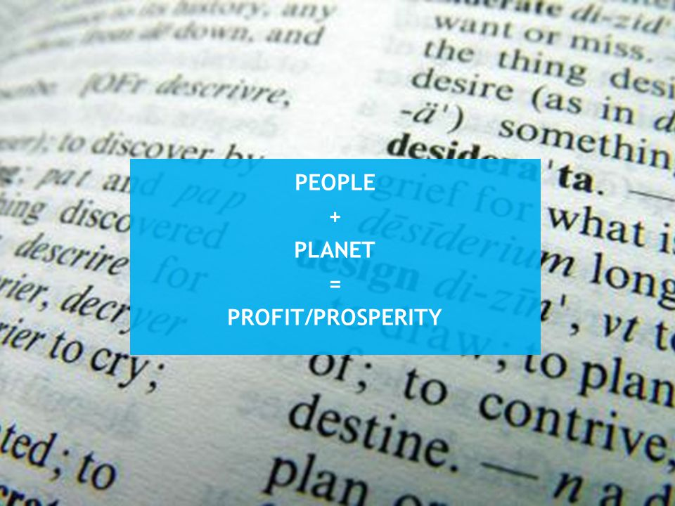 PeoPle + PLANET = pROFIT/prosperity