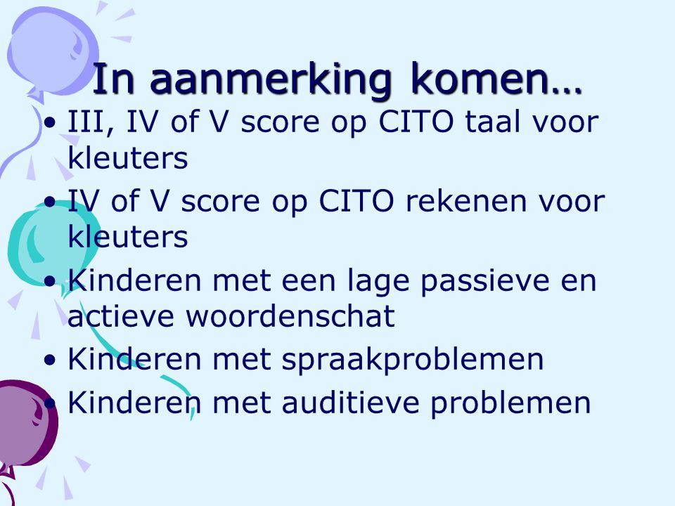 In aanmerking komen… III, IV of V score op CITO taal voor kleuters
