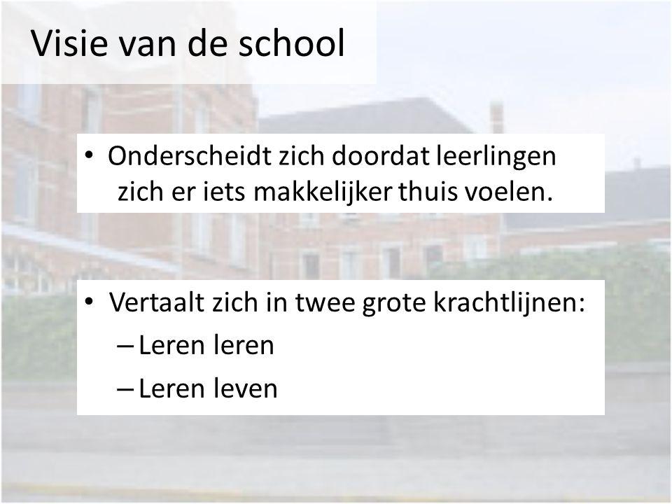Visie van de school Onderscheidt zich doordat leerlingen zich er iets makkelijker thuis voelen. Vertaalt zich in twee grote krachtlijnen: