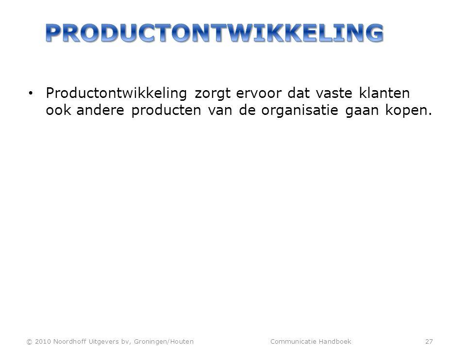 Productontwikkeling Productontwikkeling zorgt ervoor dat vaste klanten ook andere producten van de organisatie gaan kopen.