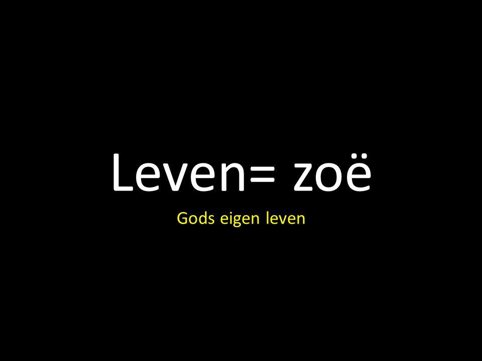 Leven= zoë Gods eigen leven
