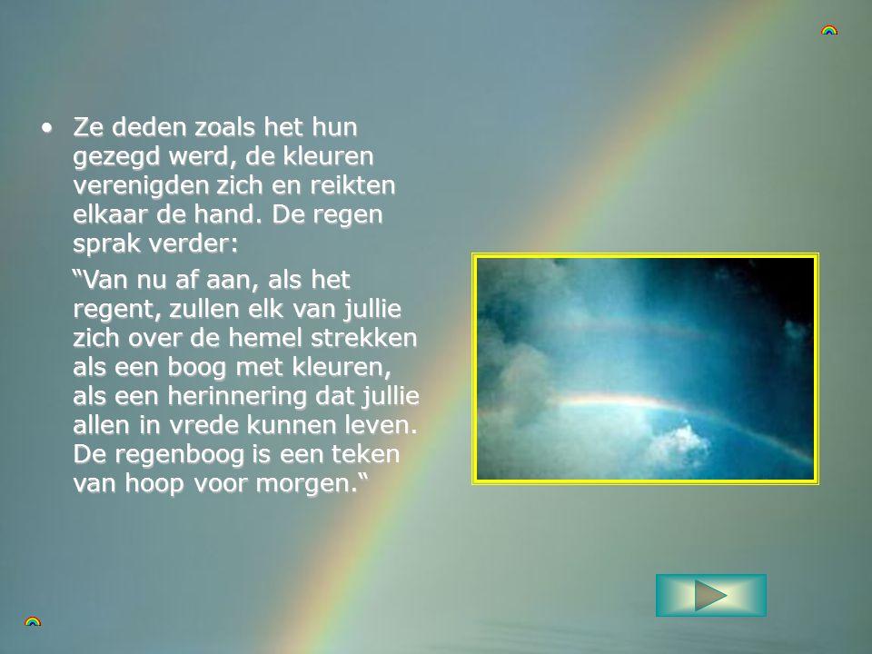 Ze deden zoals het hun gezegd werd, de kleuren verenigden zich en reikten elkaar de hand. De regen sprak verder: