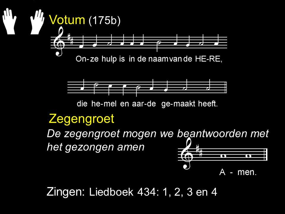 Votum (175b) Zegengroet Zingen: Liedboek 434: 1, 2, 3 en 4