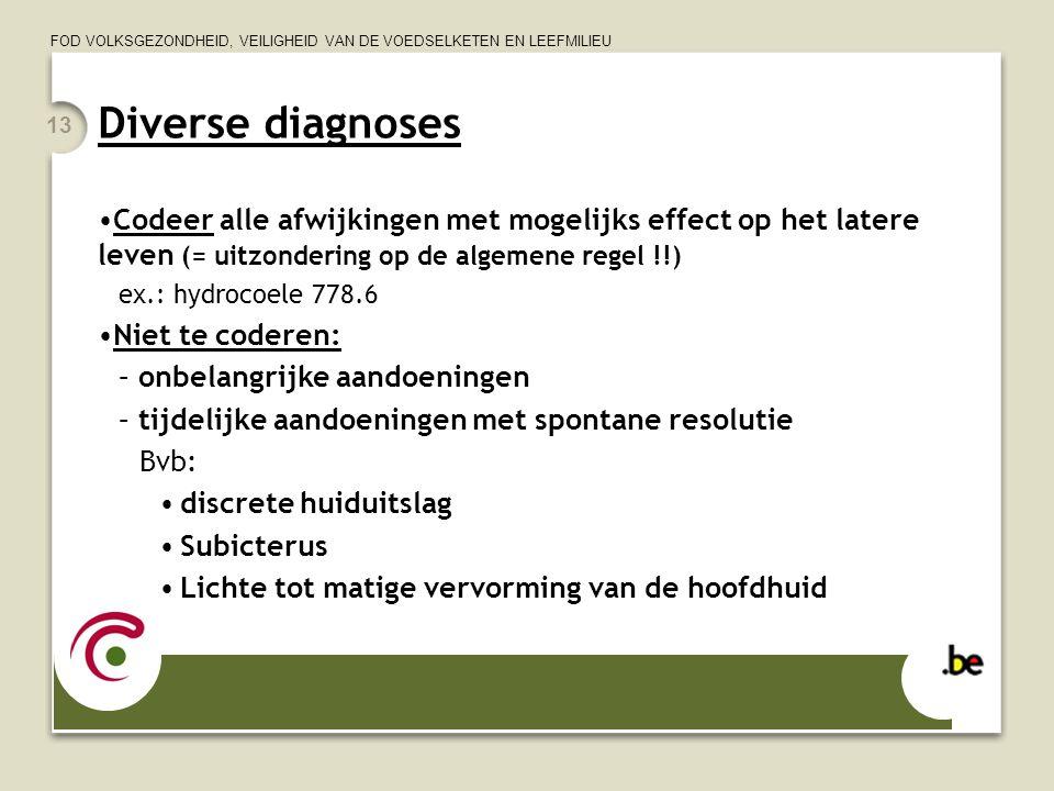 Diverse diagnoses Codeer alle afwijkingen met mogelijks effect op het latere leven (= uitzondering op de algemene regel !!)