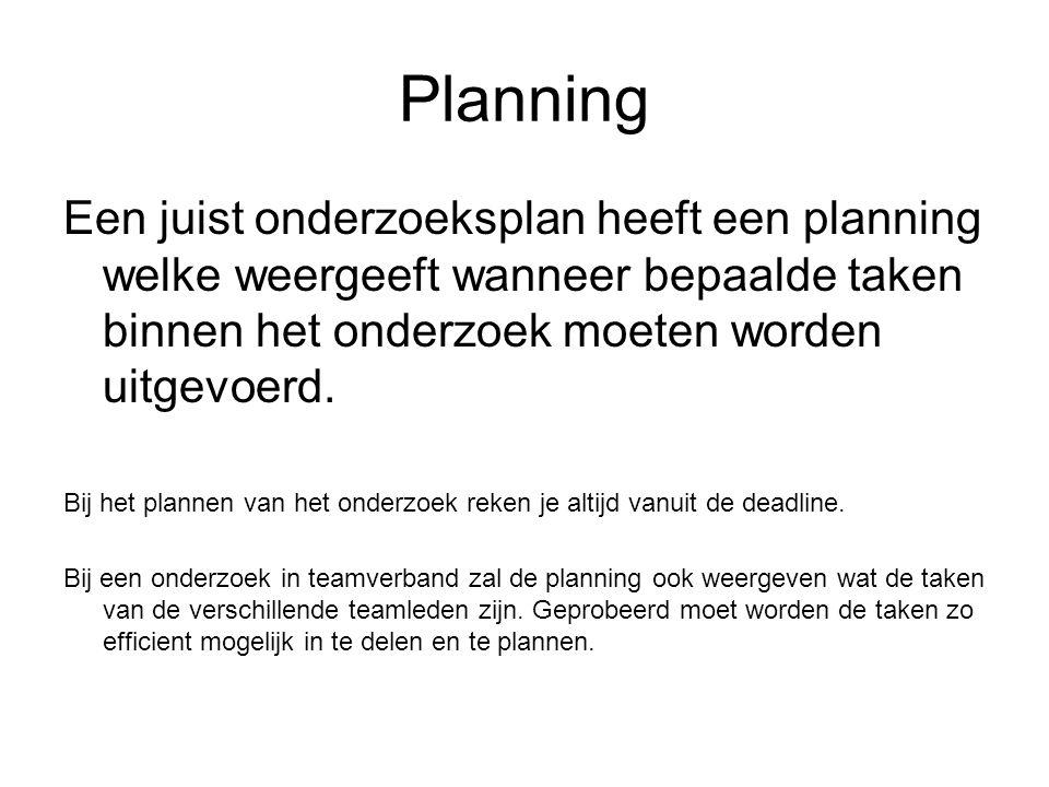 Planning Een juist onderzoeksplan heeft een planning welke weergeeft wanneer bepaalde taken binnen het onderzoek moeten worden uitgevoerd.