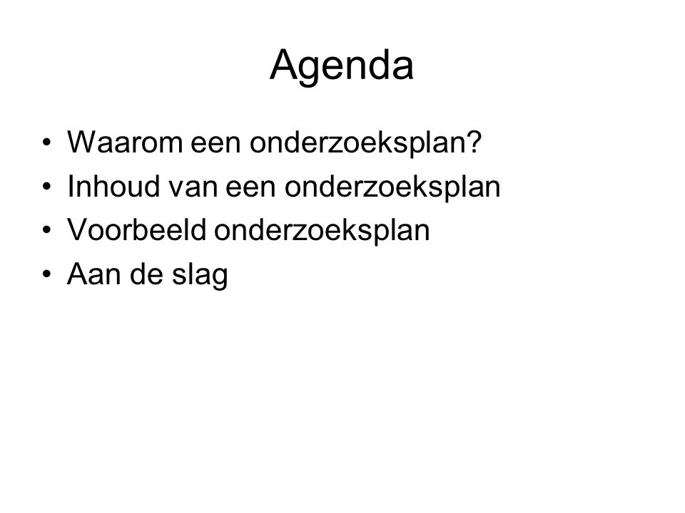 Agenda Waarom een onderzoeksplan Inhoud van een onderzoeksplan