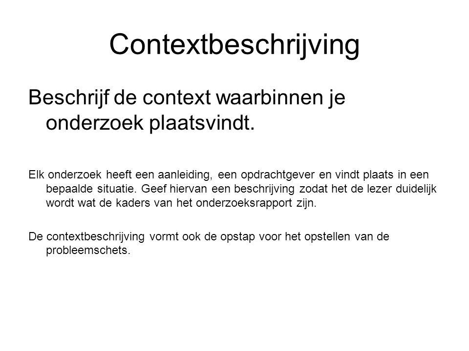 Contextbeschrijving Beschrijf de context waarbinnen je onderzoek plaatsvindt.