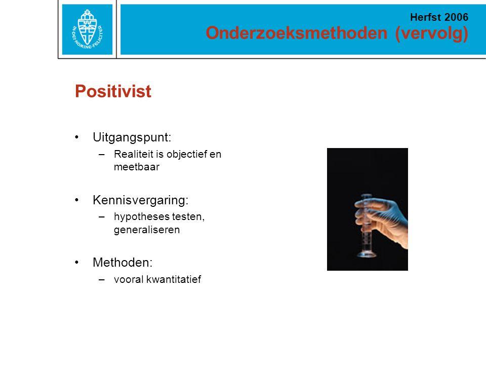 Positivist Uitgangspunt: Kennisvergaring: Methoden: